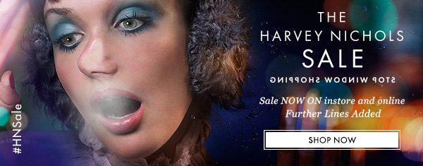 THE HARVEY NICHOLS SALE - Sale NOW ON instore and online - Further Lines Added - SHOP NOW