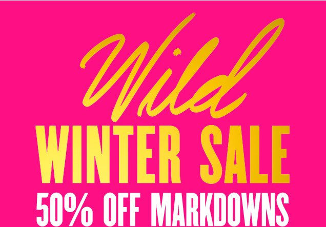 Wild Winter Sale. 50 percent off markdowns.