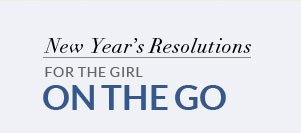 New Year's Resolutions For The Girl On The Go