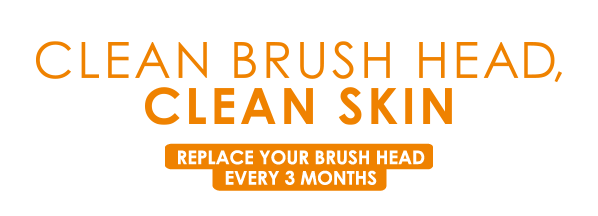 Clean Brush Head - Clean Skin - Replace your brush head every 3 months