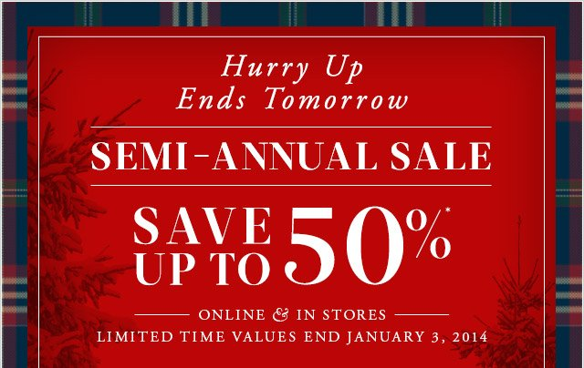 SEMI-ANNUAL SALE - SAVE UP TO 50%*