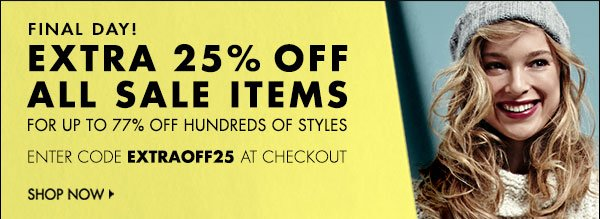 Extra 25% off all sale items! Offer ends Thursday, January 2, 2014, at 11:59PM PST. >>