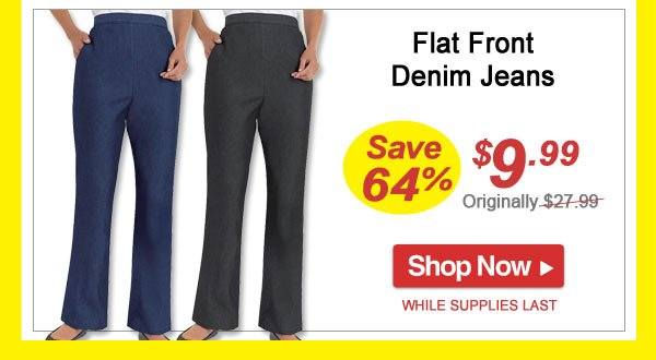 Save 64% - Flat Front Denim Jeans - Now Only $9.99 - Shop Now >>