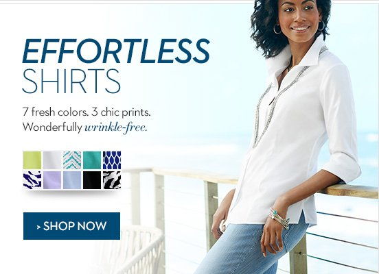 Effortless Shirts. 7 fresh colors, 3 chic prints. Wonderfully wrinkle-free.  » SHOP NOW