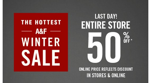THE HOTTEST  A&F WINTER SALE LAST DAY! ENTIRE STORE 50% OFF*