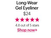 Long-Wear Gel Eyeliner, $24 4.8 out of 5 stars Shop Now »