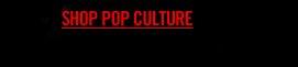 SHOP POP CULTURE