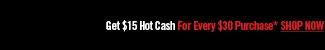 GET $15 HOT CASH
