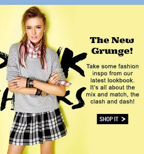 The New Grunge! Take some fashion inspo from our latest lookbook. It's all about the mix and match, the clash and dash! Shop It.