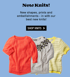 New Knits! New shapes, prints and embellishments - in with our best new knits! Shop Knits