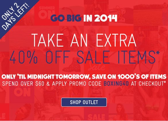 Go Big In 2014 - Take An Extra 40% Off Sale Items*