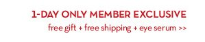 1 DAY ONLY MEMBER EXCLUSIVE free Gift + free Shipping + eye serum