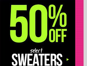 The Big Sale - 50% OFF Select Sweaters! In-Stores and Online - SHOP NOW!