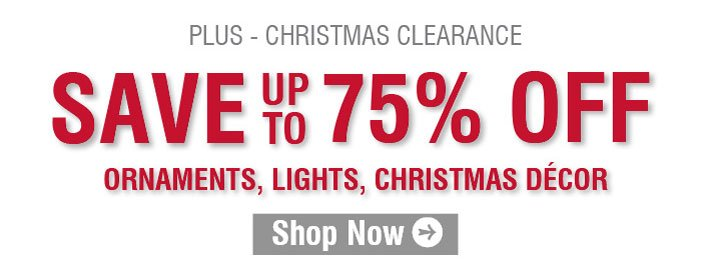 Christmas Clearance - Save Up To 75% Off Ornaments, Lights, Christmas Decor