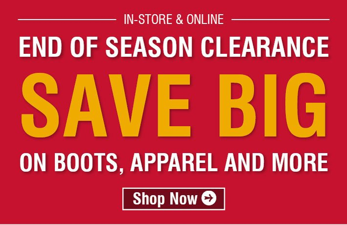 End Of Season Clearance Save Big On Boots, Apparel, and more