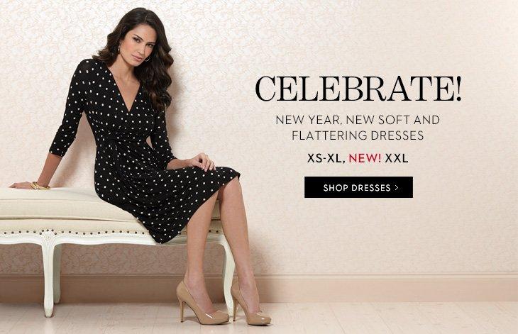 CELEBRATE! New Year, New Soft And Flattering Dresses.  XS-XL, NEW! XXL.  SHOP DRESSES