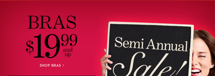 SEMI ANNUAL SALE!  BRAS $19.99 and Up*.  SHOP BRAS