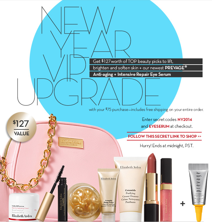 NEW YEAR VIP UPGRADE with your $75 purchase—includes free shipping on your entire order. Get $127 worth of TOP beauty picks to lift, brighten and soften skin + our newest PREVAGE® Anti-aging + Intensive Repair Eye Serum. Enter codes NY2014 and EYESERUM at checkout. FOLLOW THIS SECRET LINK TO SHOP. Hurry! Ends at midnight, PST.