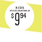 KIDS STYLES STARTING AT $9.94