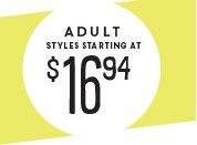 ADULT STYLES STARTING AT $16.94