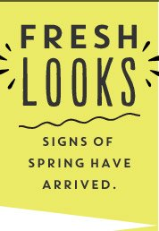 FRESH LOOKS | SIGNS OF SPRING HAVE ARRIVED.