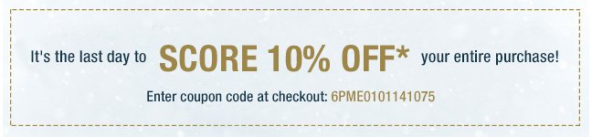 Last day to score 10% off your entire order!