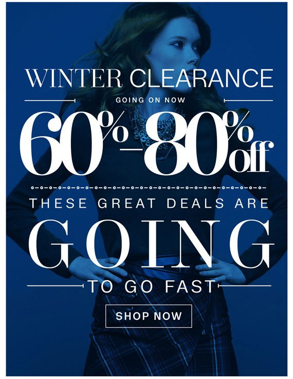 Winter Clearance going on now. 60%-80% Off. These Great Deals are Going to go Fast. Shop Now