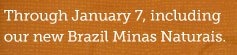20% off all Single Cups** Through January  7, including our new Brazil Minas Naturais.