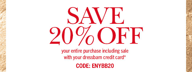 Save 20% off your entire purchase including sale with your dressbarn credit card.* Code: ENYBB20