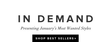 In Demand Presenting January's Most Wanted Styles - - Shop Best Sellers: