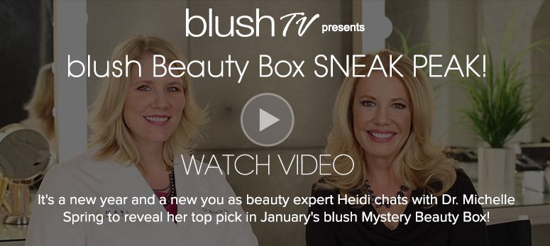 blush TV Daily VideoIt's a new year and a new you as beauty expert Heidi chats with Dr. Michelle Spring to reveal her top pick in January's blush Mystery Beauty Box! Watch Video>>