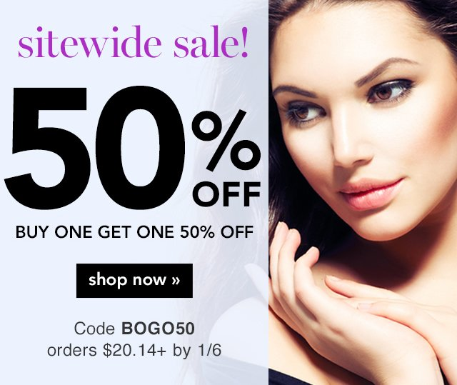 Sitewide Sale! 50%^ Off Buy One Get One 50% Off Shop Now! Code: BOGO50
