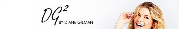 DG2 BY DIANE GILMAN