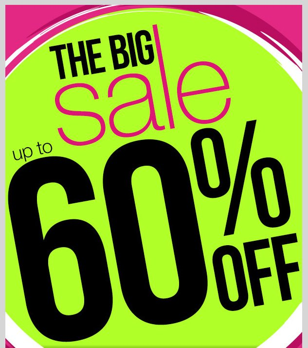 The Big Sale - Up to 60% OFF! In-Stores and Online! SHOP NOW!