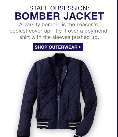 STAFF OBSESSION: BOMBER JACKET   SHOP OUTERWEAR
