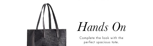 Hands On | Complete the look with the perfect spacious tote.