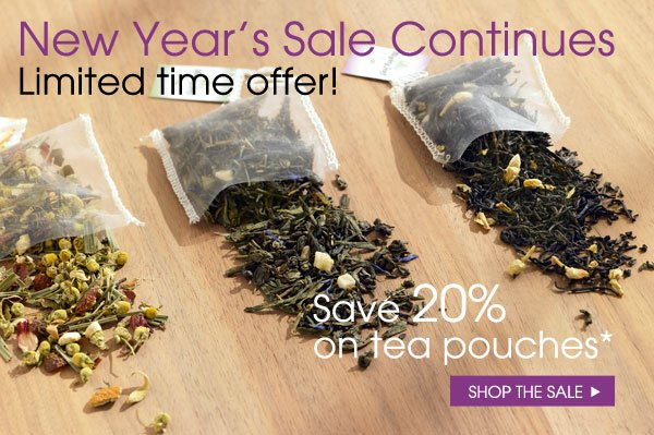 New Year's Sale Continues. Limited time offer! Save 20% on tea pouches.* Shop the sale...