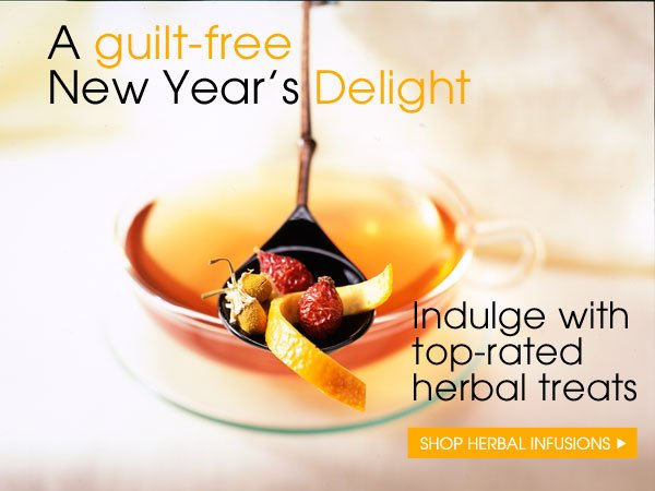 A guilt-free New Year's Delight. Indulge with top-rated herbal treats. Shop Herbal Infusions...