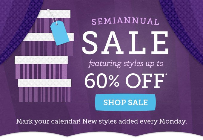 Semiannual Sale featuring styles up to 60% off. Shop Sale. Mark your calendar! New styles added every Monday.