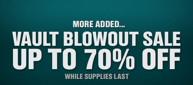 MORE ADDED... VAULT BLOWOUT SALE UP TO 70% OFF
