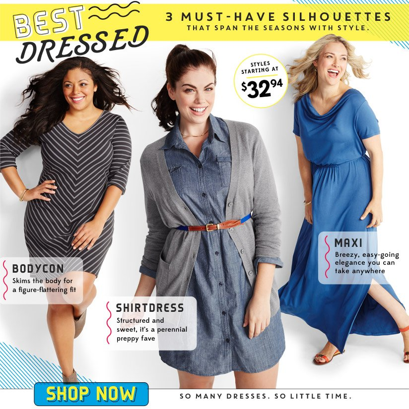 BEST DRESSED | 3 MUST-HAVE SILHOUETTES THAT SPAN THE SEASONS WITH STYLE. | STYLES STARTING AT $32.94 | SHOP NOW