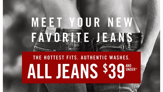 MEET YOUR NEW FAVORITE JEANS ALL JEANS  $39* AND UNDER