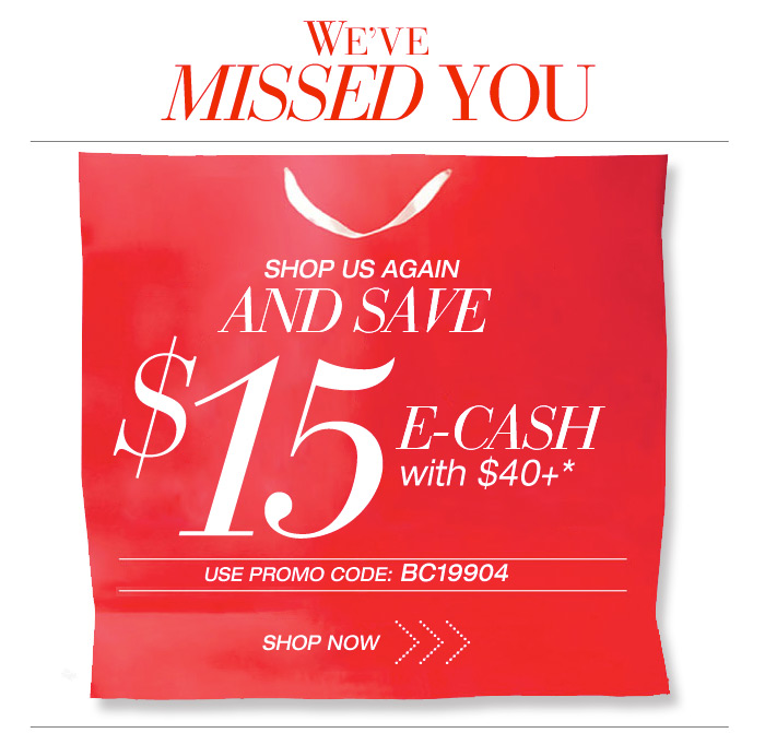 We've missed you, shop us again and save 15 e-cash with 40 or more