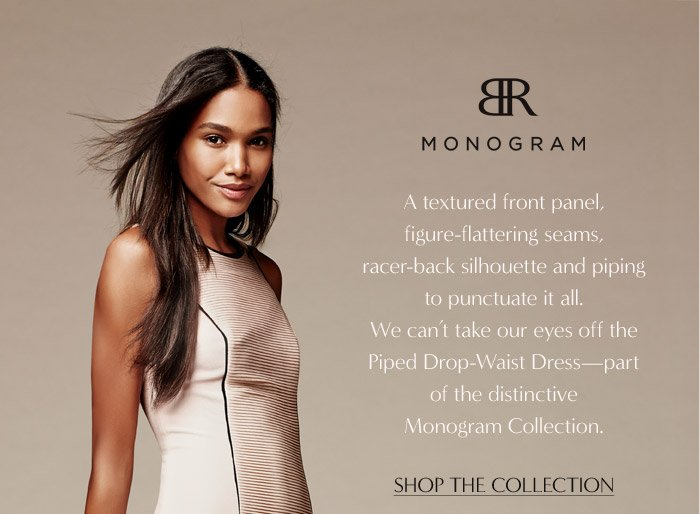 BR MONOGRAM | SHOP THE COLLECTION