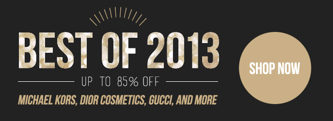 Best of 2013. Up to 85% OFF. Michael Kors, Dior Cosmetics, Gucci & more