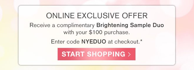 Receive a complimentary Brightening Sample Duo with your $100 purchase.