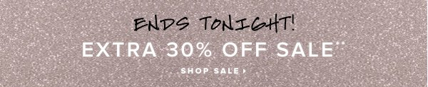 ENDS TONIGHT Extra 30% Off Sale** - - Shop Sale: