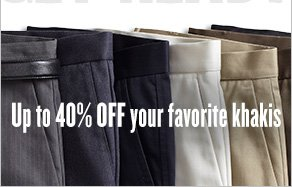 Up to 40% off your favorite khakis