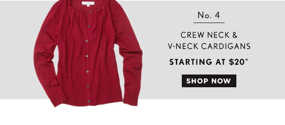 No. 4 CREW NECK & V–NECK CARDIGANS STARTING AT $20*  SHOP NOW