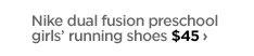 Nike dual fusion preschool girls' running shoes $45 ›